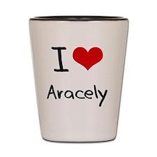 I Love Aracely Shot Glass