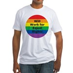 WILL WORK FOR EQUAL RIGHTS Fitted T-Shirt