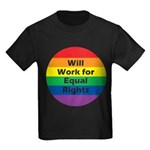 WILL WORK FOR EQUAL RIGHTS Kids Dark T-Shirt
