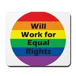 WILL WORK FOR EQUAL RIGHTS Mousepad 
