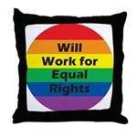 WILL WORK FOR EQUAL RIGHTS Throw Pillow