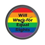 WILL WORK FOR EQUAL RIGHTS Wall Clock