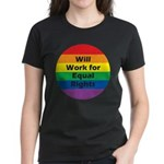 WILL WORK FOR EQUAL RIGHTS Women's Dark T-Shirt