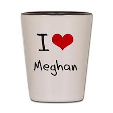 I Love Meghan Shot Glass