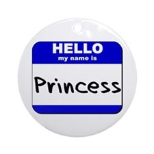 hello my name is princess  Ornament (Round)