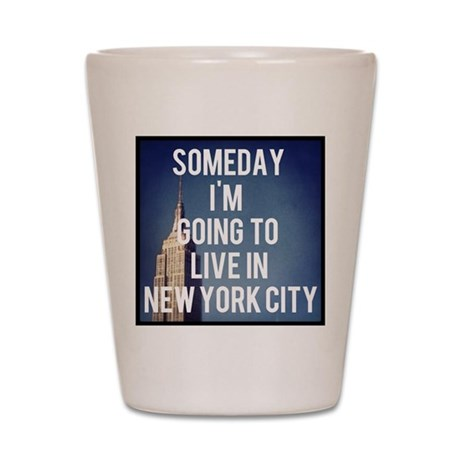 Someday I'm Going To Live In New York C Shot Glass