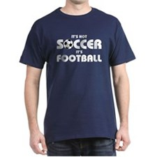 It's not soccer, it's footbal T-Shirt