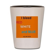 I bleed Red, White and Blue Shot Glass