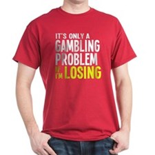 It's Only a Gambling Problem T-Shirt
