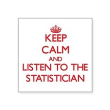 Keep Calm and Listen to the Statistician Sticker