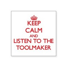 Keep Calm and Listen to the Toolmaker Sticker