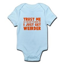 I just get weirder Infant Bodysuit