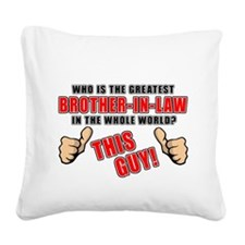 GREATEST BROTHER-IN-LAW Square Canvas Pillow