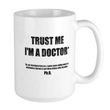 Trust The PhD Mugs