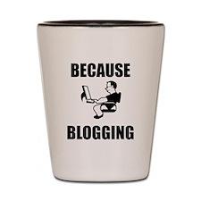 Because Blogging Shot Glass