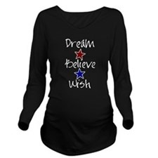 Dream Believe Wish Long Sleeve Maternity T-Shirt
