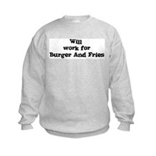 Will work for Burger And Frie Sweatshirt
