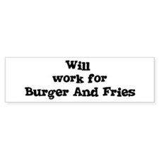 Will work for Burger And Frie Bumper Bumper Sticker