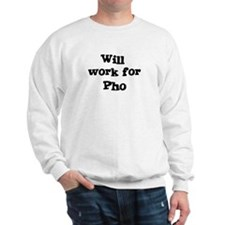 Will work for Pho Sweatshirt