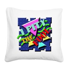 I Pity The Fool! Square Canvas Pillow