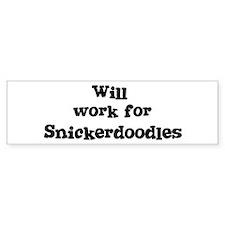 Will work for Snickerdoodles Bumper Bumper Sticker