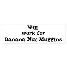Will work for Banana Nut Muff Bumper Bumper Sticker