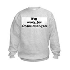 Will work for Chimichangas Sweatshirt