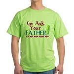 Go Ask Your Father Green T-Shirt