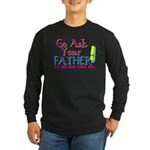 Go Ask Your Father Long Sleeve Dark T-Shirt