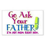 Go Ask Your Father Rectangle Sticker