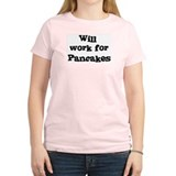 Will work for Pancakes T-Shirt