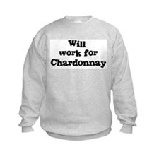 Will work for Chardonnay Sweatshirt
