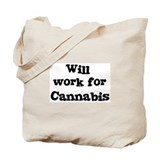 Will work for Cannabis Tote Bag