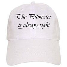 The Pitmaster is always right Baseball Cap