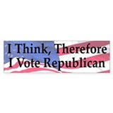 I Think Therefore I Vote Republican Bumper Sticker