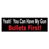 You can have my gun bullets first Bumper Bumper Sticker