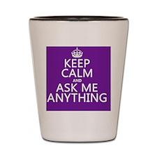 Keep Calm Ask Me Anything Shot Glass