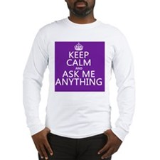 Keep Calm Ask Me Anything Long Sleeve T-Shirt