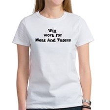 Will work for Meat And Taters Tee