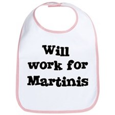 Will work for Martinis Bib