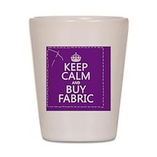 Keep Calm and Buy Fabric Shot Glass