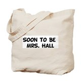 Soon to Be   Mrs. Hall Tote Bag