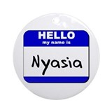 hello my name is nyasia  Ornament (Round)