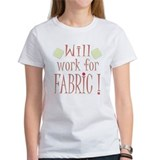 Will Work For Fabric! Tee
