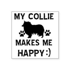 "My Collie Makes Me Happy Square Sticker 3"" x 3"""