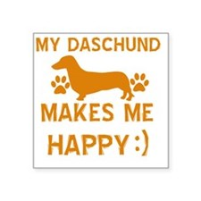 "My Daschund Makes Me Happy Square Sticker 3"" x 3"""