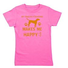 My English Foxhound Makes Me Happy Girl's Tee