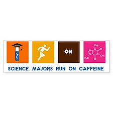 Science Majors Run On Caffeine Bumper Sticker