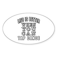 Life Is Better When You Can Tap Dance Decal
