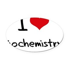 I Love BIOCHEMISTRY Oval Car Magnet